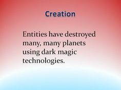 Entities have destroyed many, many planets using dark magic technologies - Creation quote from the Akashic Records by Aingeal Rose & AHONU