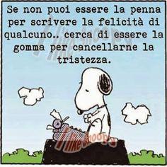 """""""Se non puoi essere la penna per scrivere la felicità di qualcuno… cerca di essere la gomma per cancellarne la tristezza"""" #Snoopy #Peanuts #Schulz"""