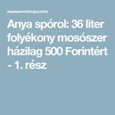 Anya spórol: 36 liter folyékony mosószer házilag 500 Forintért - 1. rész