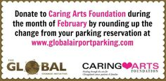 Join Global Airport Parking as they support Caring Arts Foundation by rounding up the change from your reservation!!!