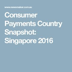 Consumer Payments Country Snapshot: Singapore 2016