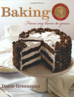 Baking: From My Home to Yours: Dorie Greenspan: 9780618443369: Amazon.com: Books