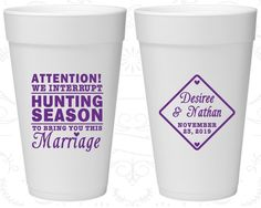 We interrupt Hunting Season to Bring you this Marriage, Wedding Favor Foam Cups, Hunting Wedding, Styrofoam Cups (319)