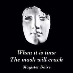 When it's time the mask will crack