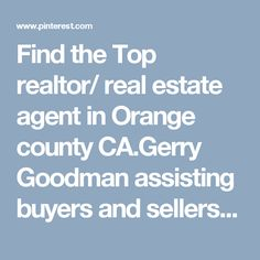 Find the Top realtor/ real estate agent in Orange county CA.Gerry Goodman assisting buyers and sellers in Newport beach, Los Angeles and Southern California