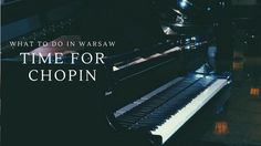 What to do in Warsaw: Time for Chopin
