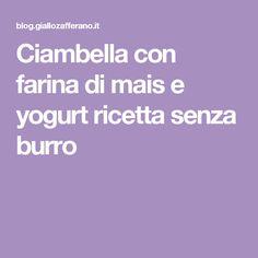 Ciambella con farina di mais e yogurt ricetta senza burro