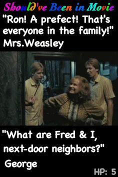 Harry Potter and the Order of the Phoenix Should've Been in Movie Mrs. Weasley Ron prefect Fred and George funny