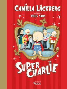 """Camilla Läckberg, """"Super Charlie"""". Da un'autrice bestseller internazionale, le avventure di un bebè supereroe e della sua strampalata famiglia. Scoprilo su supercharlie.feltrinelli.it"""