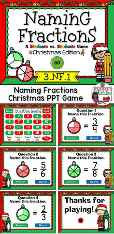 Engage students with this fun, interactive fractions game. In this Christmas themed powerpoint game, students compete against one another as they name fractions. Play with up to 4 teams. Fractions include halves, thirds, fourths, fifths, sixths, and eighths. Great as an introductory game or as an assessment.