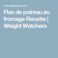 Flan de poireau au fromage Recette | Weight Watchers