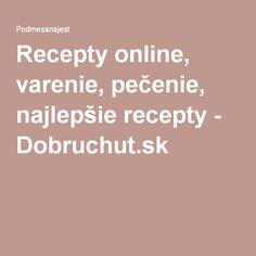 Recepty online, varenie, pečenie, najlepšie recepty - Dobruchut.sk