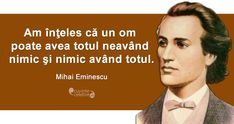 """Am înţeles că un om poate avea totul neavând nimic şi nimic având totul."" Mihai Eminescu Love Quotes, Inspirational Quotes, Italian Quotes, Writers And Poets, Book Images, True Words, Spiritual Quotes, Good To Know, Favorite Quotes"