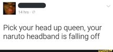 Pick your head up queen, your naruto headband is falling off - iFunny :) Naruto Headband, Funny Naruto Memes, Heads Up, Your Head, Popular Memes, Give It To Me, Politics, Queen, Avatar