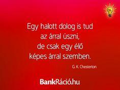 Egy halott dolog is tud az árral úszni, de csak egy élő képes árral szemben. - G. K. Chesterton, www.bankracio.hu idézet