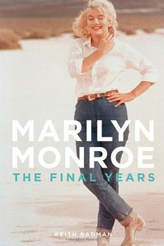 Marilyn Monroe: The Final Years (Thomas Dunne, $25.99), by Keith Badman