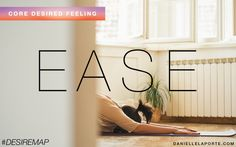 Ease - One of my Core Desired Feelings. How do you want to feel? #DesireMap