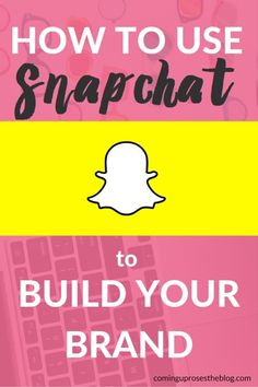 How to use Snapchat to build your brand and grow your blog - Snapchat as a marketing tool, on Coming Up Roses
