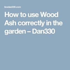 How to use Wood Ash correctly in the garden – Dan330