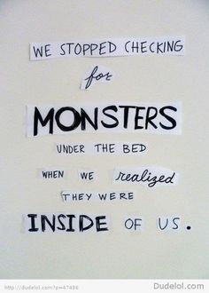 we stopped checking for monsters under the bed - Google Search