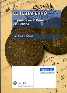 El testaferro : su prueba en derecho y la política / Lluis Muñoz Sabaté.      La Ley, 2015