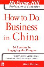 How to do Business in China: 24 Lessons in Engaging the Dragon