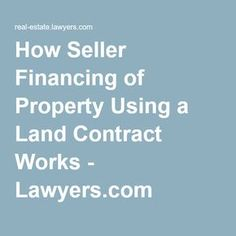How Seller Financing of Property Using a Land Contract Works - Lawyers.com