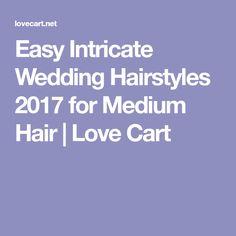 Easy Intricate Wedding Hairstyles 2017 for Medium Hair | Love Cart