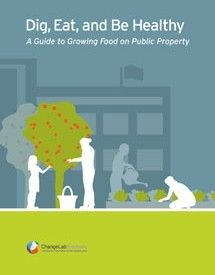 Dig, Eat, & Be Healthy A Guide to Growing Food on Public Property