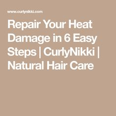 Repair Your Heat Damage in 6 Easy Steps | CurlyNikki | Natural Hair Care