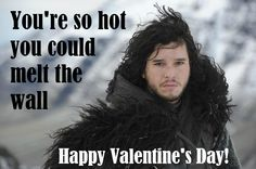 "Game of Thrones Valentine - yes, I've begun making my own :) Jon Snow - ""You're so hot you could melt the wall"""