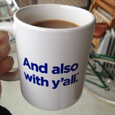 """""""And Also With Y'all"""" mug. I love this! My episcopalian friends will appreciate it, too!"""