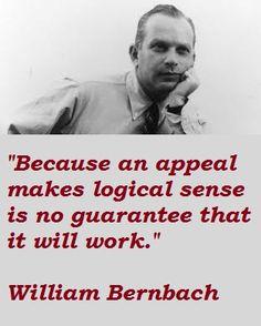 William Bernbach Quotes Debido a la apelación tiene un sentido lógico no es garantía de que funcionará.