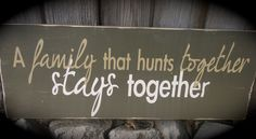 A family that hunts together stays together or rakes or picks up dog poop, or sticks. whatever Dad wants done Hunting Signs, Hunting Cabin, Hunting Art, Wood Crafts, Diy Crafts, Rustic Crafts, Diy Signs, Do It Yourself Home, Wooden Signs
