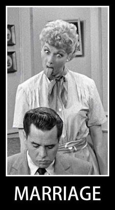 Laugh Out Loud Lucille Ball Funny Memes About Relationships Funny Quotes About Marriage