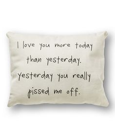 """Funny. Hannah and I say """"I love you more"""" so I searched that and found this. We've never said the second part. I think we'll continue to leave that out. White 'I Love You More' Throw Pillow"""