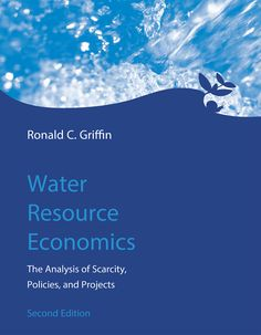 Water resource economics : the analysis of scarcity, policies, and projects / Ronald C. Griffin (2016)
