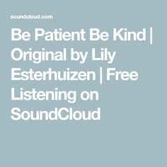 Be Patient Be Kind   Original by Lily Esterhuizen   Free Listening on SoundCloud