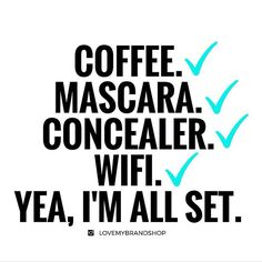 Got my coffee, mascara, concealer, and that wifi!