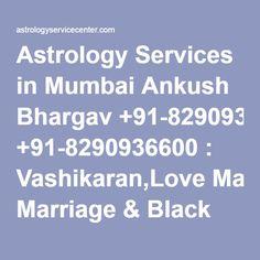 Astrology Services in Mumbai Ankush Bhargav +91-8290936600 : Vashikaran,Love Marriage & Black Magic Specialist