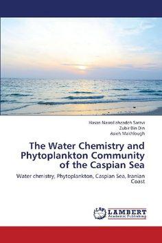 The Water Chemistry and Phytoplankton Community of the Caspian Sea: Water chmistry, Phytoplankton, Caspian Sea, Iranian Coast by Hasan Nasrollahzadeh Saravi,http://www.amazon.com/dp/3659374415/ref=cm_sw_r_pi_dp_zN2Bsb1BF9BT8PY6