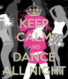 KEEP CALM AND DANCE ALL NIGHT        tjn