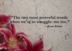 This quote reminds me why grief groups can be an invaluable resource for the bereaved.