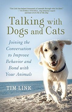 Talking with Dogs and Cats: Joining the Conversation to Improve Behavior and Bond with Your Animals: Tim Link, Victoria Stilwell: 9781608683222: Amazon.com: Books
