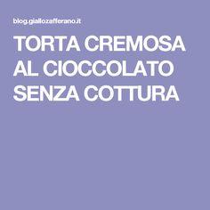 TORTA CREMOSA AL CIOCCOLATO SENZA COTTURA