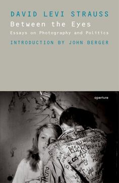 Between the eyes  David Levi Strauss with introduction by John Berger