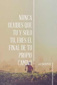 """""""Nunca olvides que tu y solo tu, eres el final de tu propio #Camino"""". #Citas #Frases"""