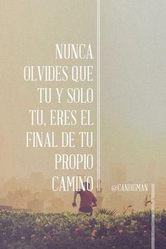 """""""Nunca olvides que tu y solo tu, eres el final de tu propio #Camino"""". #Citas #Frases @candidman"""