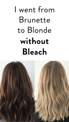 How to: I went from Brunette to Blonde without Bleach. Here's how.