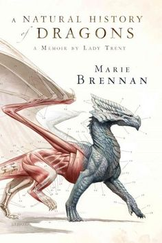 A History of Dragons: A Memoir by Lady Trent